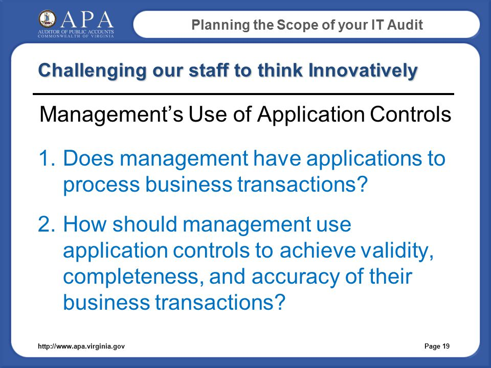 Planning the Scope of your IT Audit Challenging our staff to think Innovatively Management's Use of Application Controls 1.Does management have applications to process business transactions.