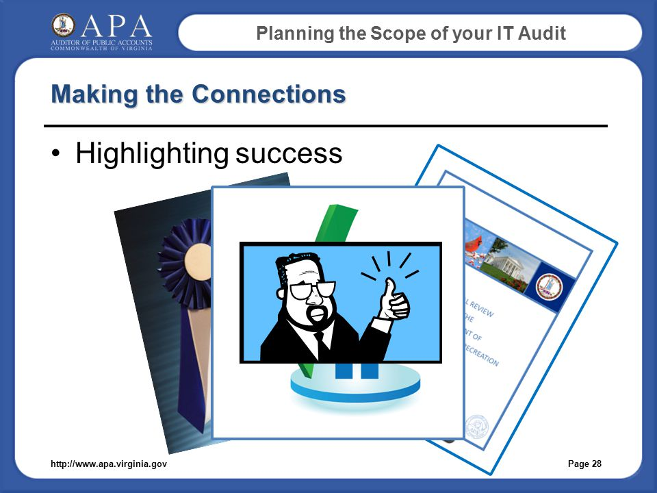 Planning the Scope of your IT Audit Making the Connections Highlighting success Page 28http://www.apa.virginia.gov