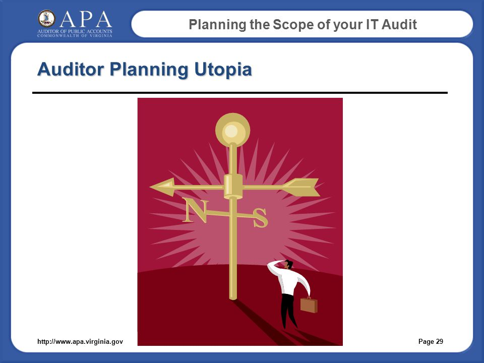 Planning the Scope of your IT Audit Auditor Planning Utopia Page 29http://www.apa.virginia.gov