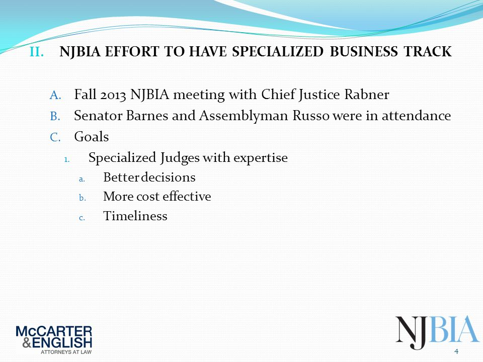 II. NJBIA EFFORT TO HAVE SPECIALIZED BUSINESS TRACK A. Fall 2013 NJBIA meeting with Chief Justice Rabner B. Senator Barnes and Assemblyman Russo were