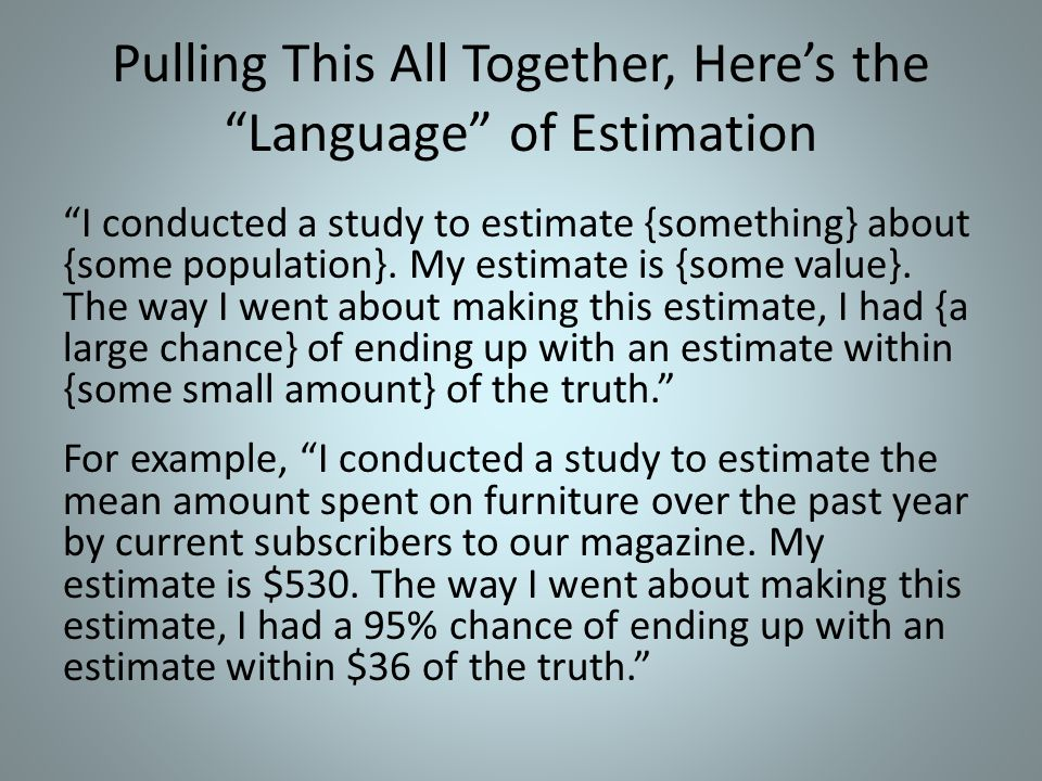 """Pulling This All Together, Here's the """"Language"""" of Estimation """"I conducted a study to estimate {something} about {some population}. My estimate is {s"""