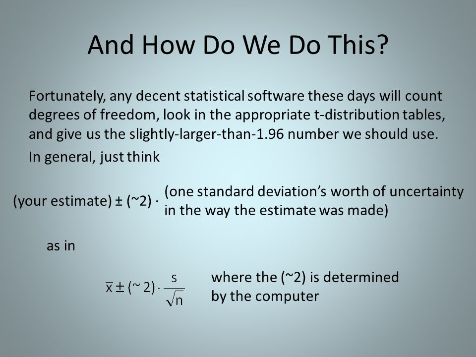 And How Do We Do This? Fortunately, any decent statistical software these days will count degrees of freedom, look in the appropriate t-distribution t