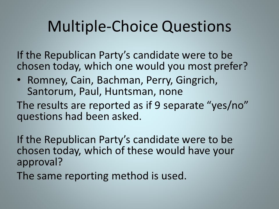 Multiple-Choice Questions If the Republican Party's candidate were to be chosen today, which one would you most prefer? Romney, Cain, Bachman, Perry,
