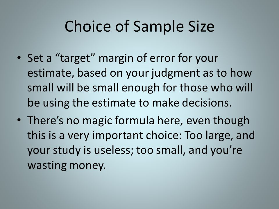 """Choice of Sample Size Set a """"target"""" margin of error for your estimate, based on your judgment as to how small will be small enough for those who will"""