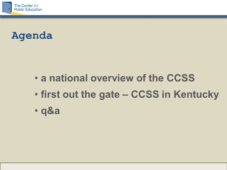 a national overview of the CCSS first out the gate – CCSS in Kentucky q&a Agenda