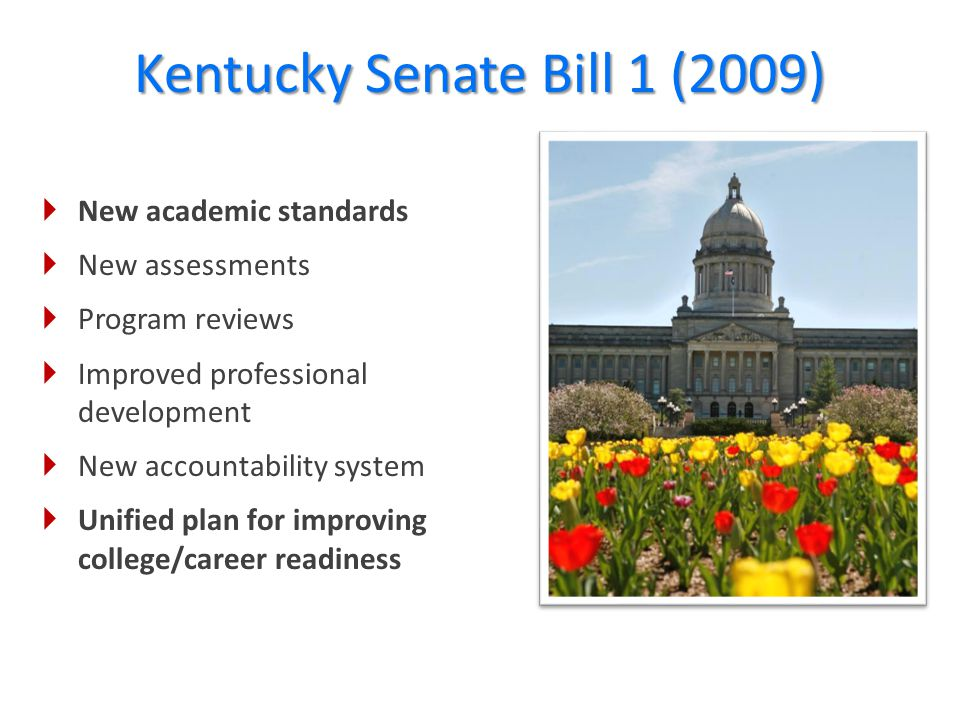 New academic standards  New assessments  Program reviews  Improved professional development  New accountability system  Unified plan for improving college/career readiness 32 Kentucky Senate Bill 1 (2009)