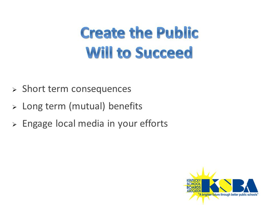  Short term consequences  Long term (mutual) benefits  Engage local media in your efforts
