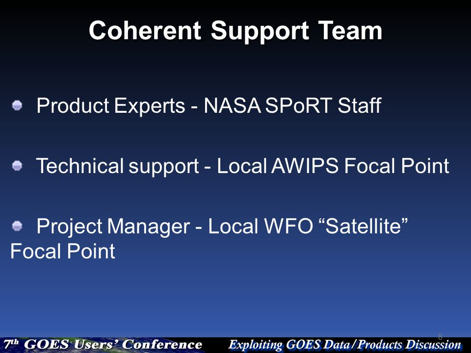 "Coherent Support Team 8 Product Experts - NASA SPoRT Staff Technical support - Local AWIPS Focal Point Project Manager - Local WFO ""Satellite"" Focal P"