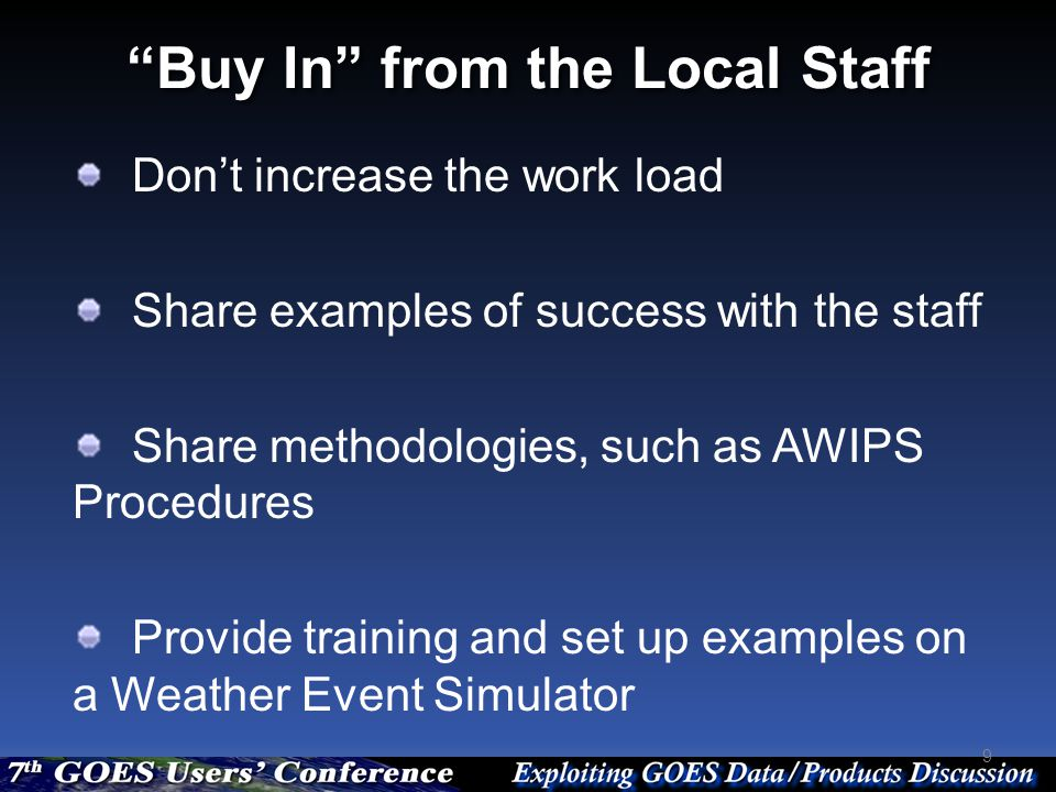 """Buy In"" from the Local Staff 9 Don't increase the work load Share examples of success with the staff Share methodologies, such as AWIPS Procedures Pr"