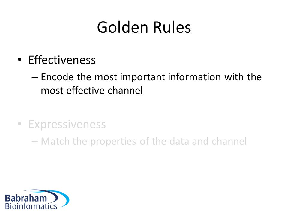 Golden Rules Effectiveness – Encode the most important information with the most effective channel Expressiveness – Match the properties of the data a