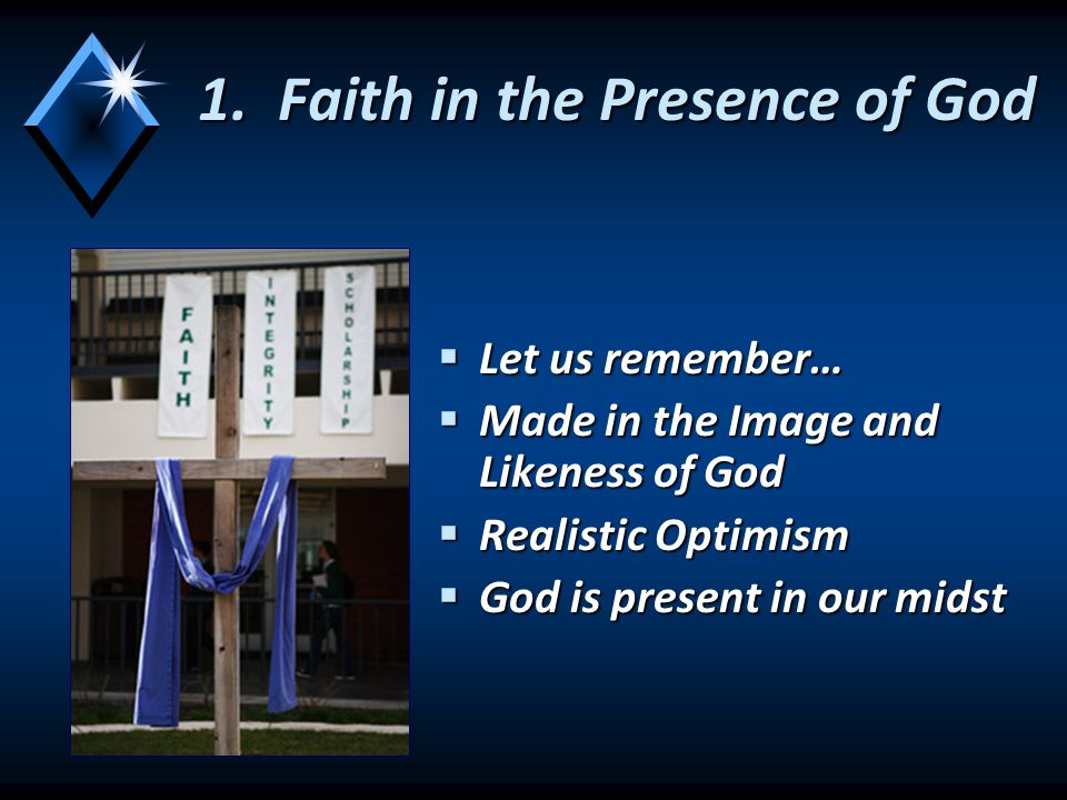  Let us remember…  Made in the Image and Likeness of God  Realistic Optimism  God is present in our midst 1.Faith in the Presence of God