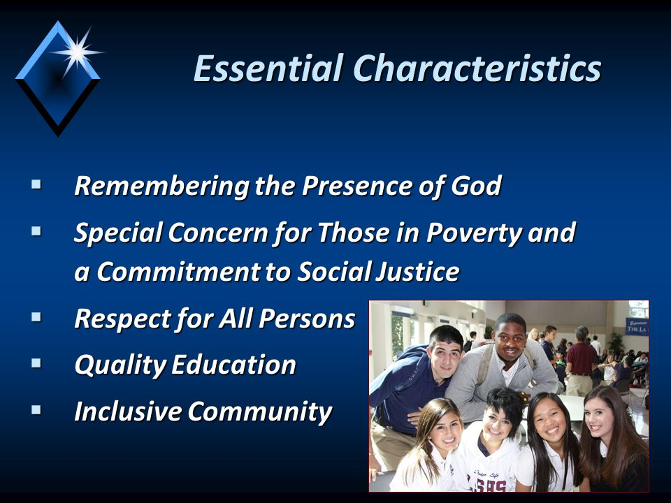 Essential Characteristics  Remembering the Presence of God  Special Concern for Those in Poverty and a Commitment to Social Justice  Respect for All Persons  Quality Education  Inclusive Community