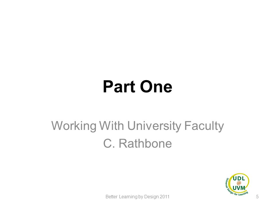 Part One Working With University Faculty C. Rathbone 5Better Learning by Design 2011