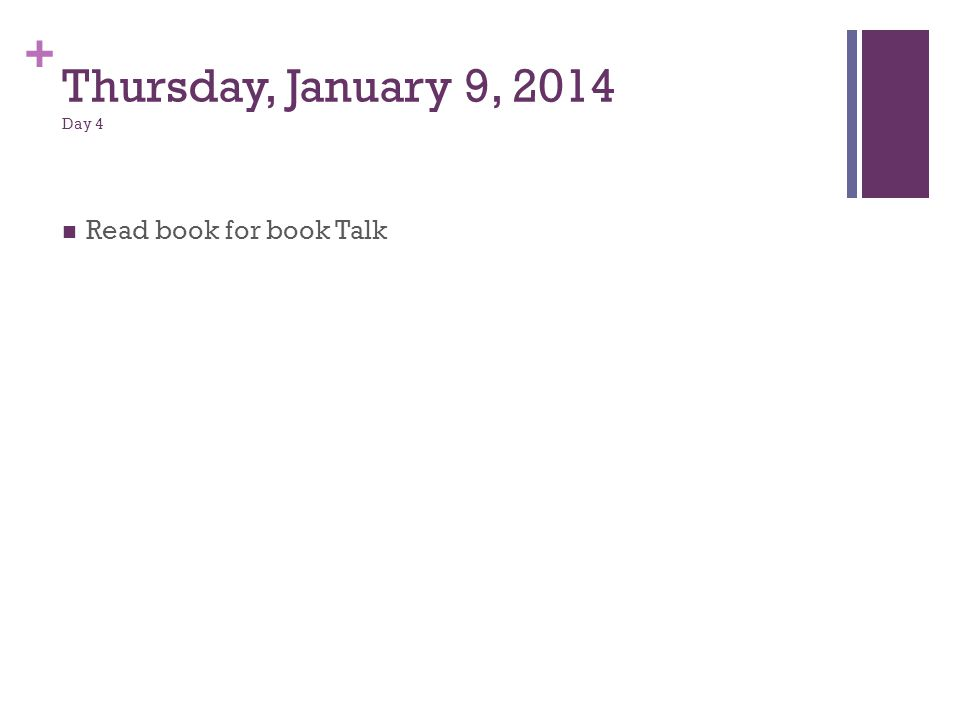 + Thursday, January 9, 2014 Day 4 Read book for book Talk