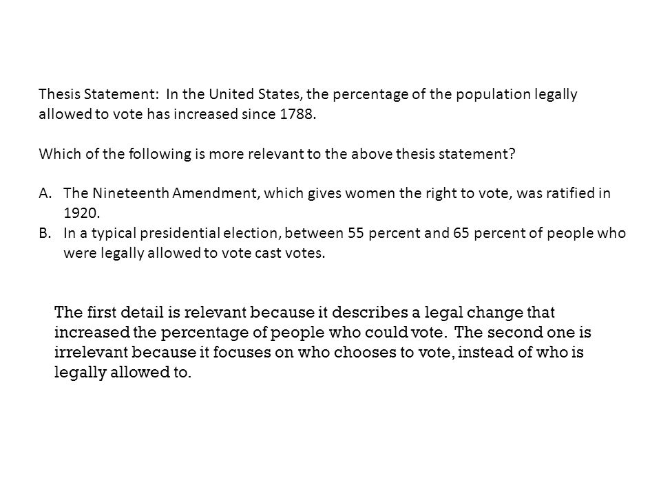42 Thesis Statement: In the United States, the percentage of the population legally allowed to vote has increased since 1788. Which of the following i