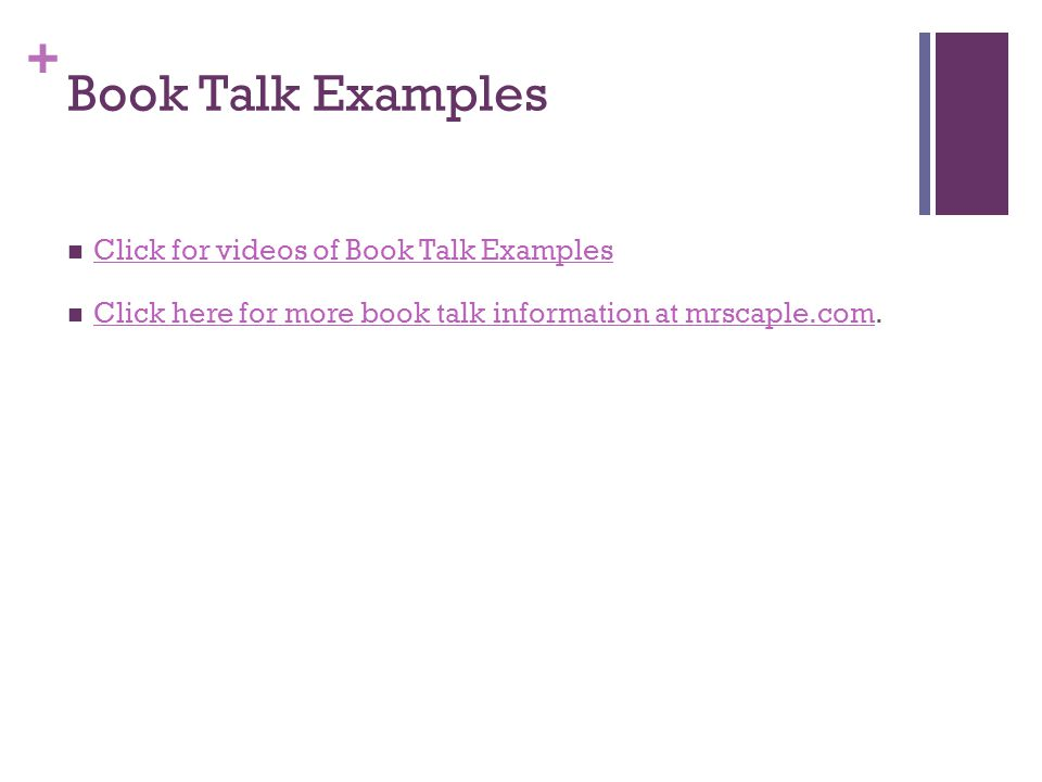 + Book Talk Examples Click for videos of Book Talk Examples Click here for more book talk information at mrscaple.com. Click here for more book talk i