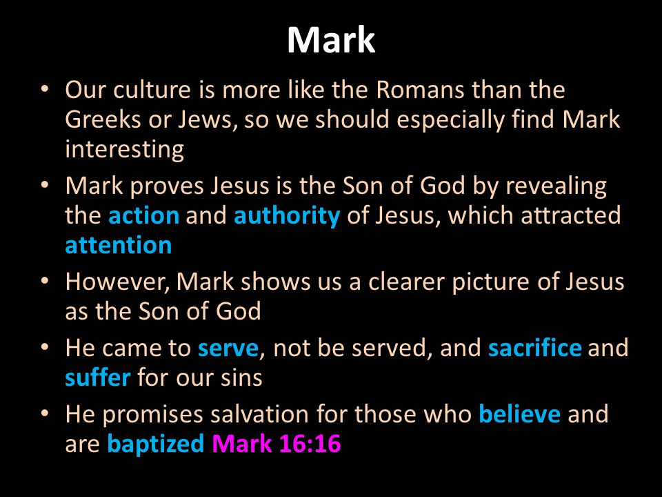 Mark Our culture is more like the Romans than the Greeks or Jews, so we should especially find Mark interesting Mark proves Jesus is the Son of God by