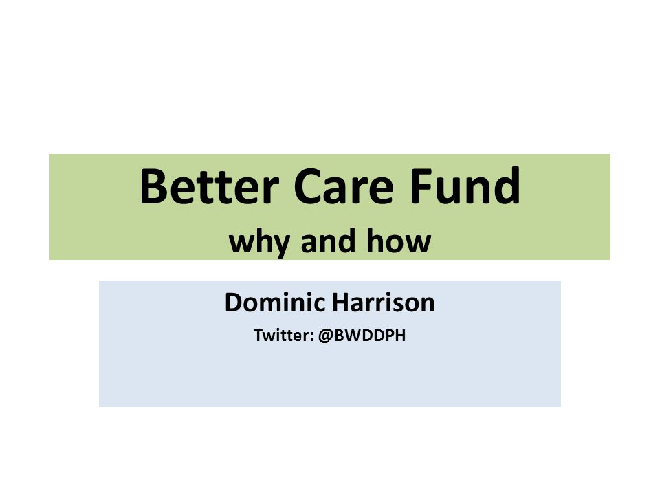 Better Care Fund why and how Dominic Harrison