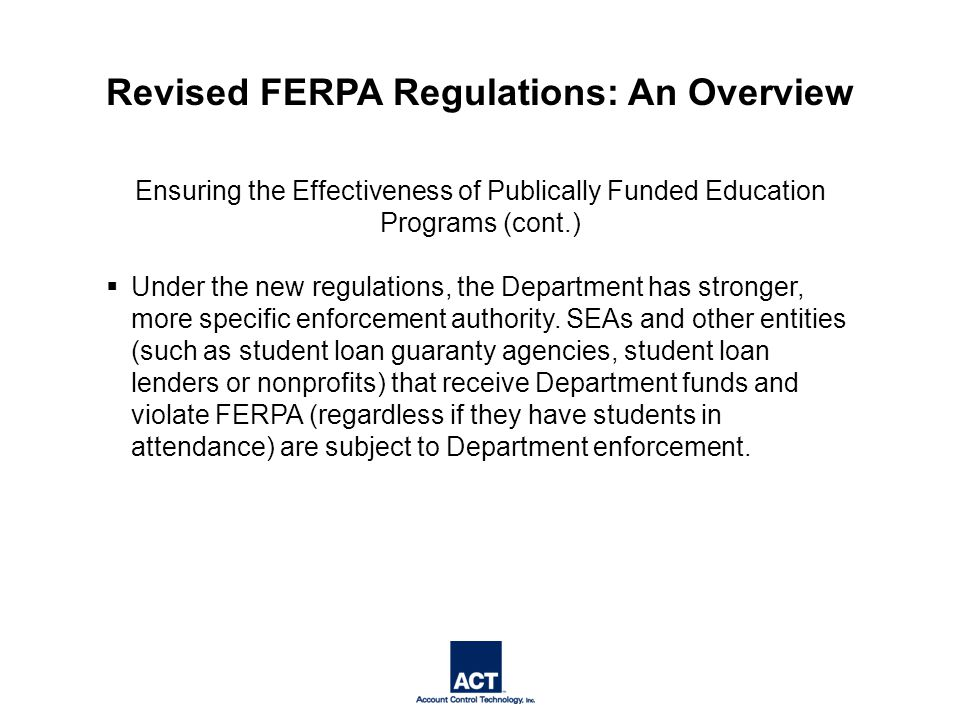 Ensuring the Effectiveness of Publically Funded Education Programs (cont.)  Under the new regulations, the Department has stronger, more specific enforcement authority.