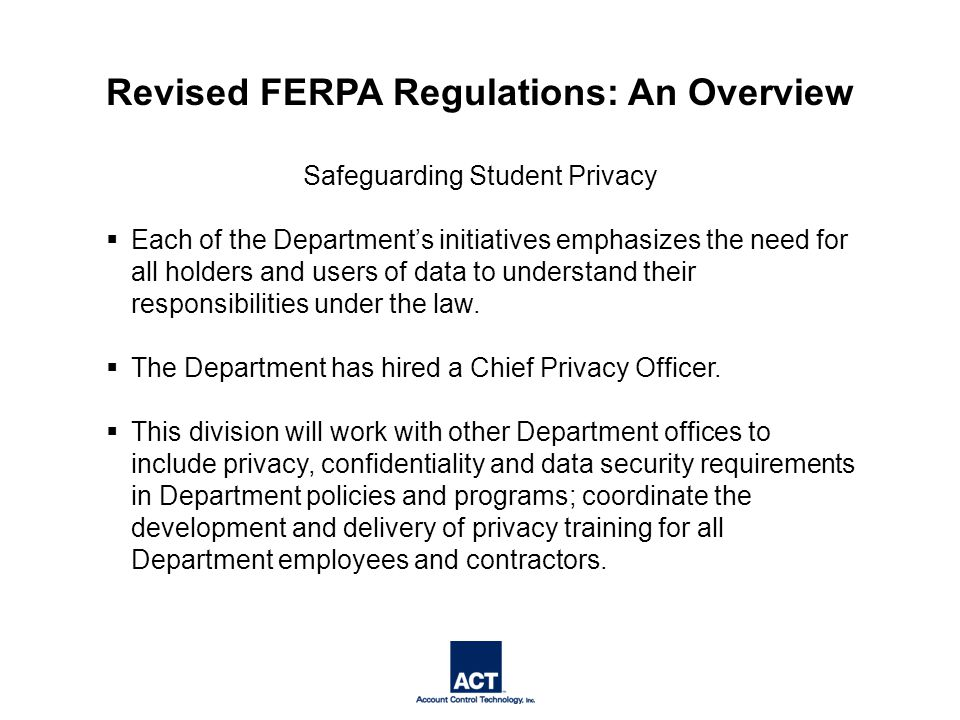 Safeguarding Student Privacy  Each of the Department's initiatives emphasizes the need for all holders and users of data to understand their responsibilities under the law.