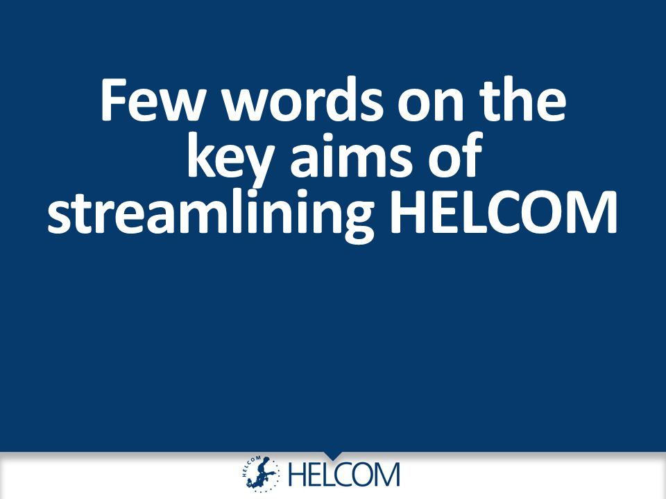 Few words on the key aims of streamlining HELCOM