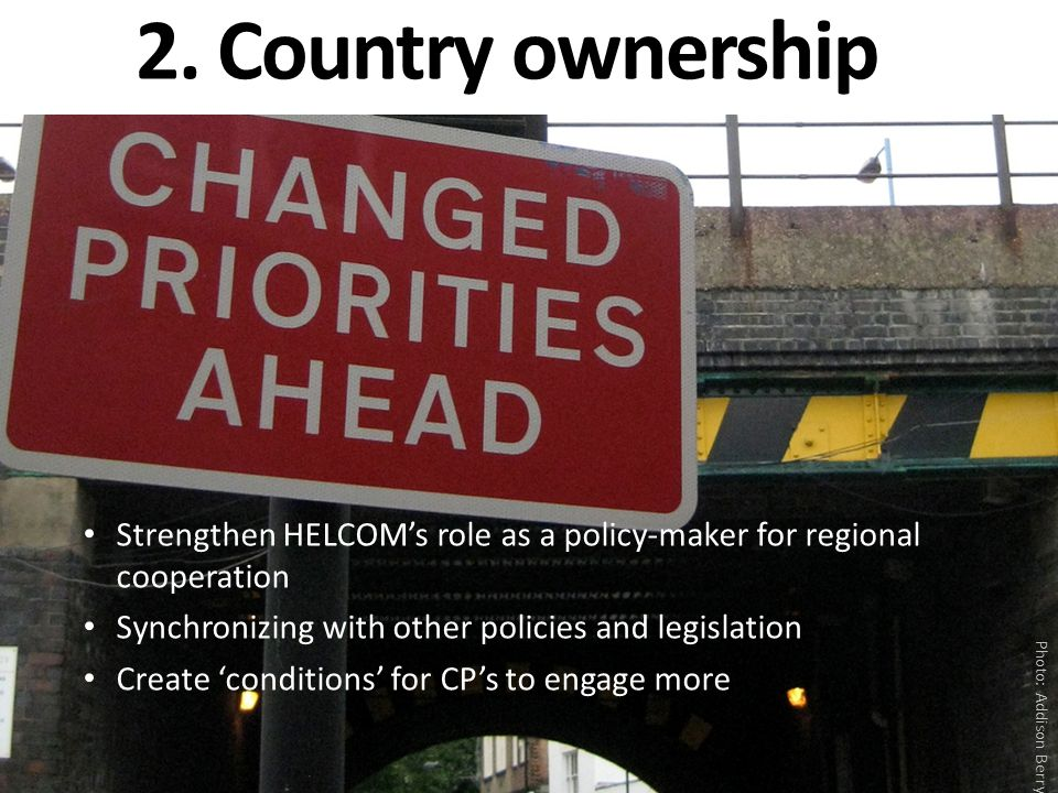 2. Country ownership Strengthen HELCOM's role as a policy-maker for regional cooperation Synchronizing with other policies and legislation Create 'con