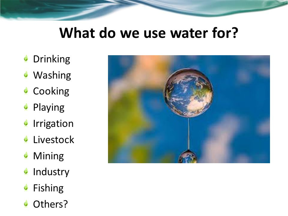 What do we use water for.