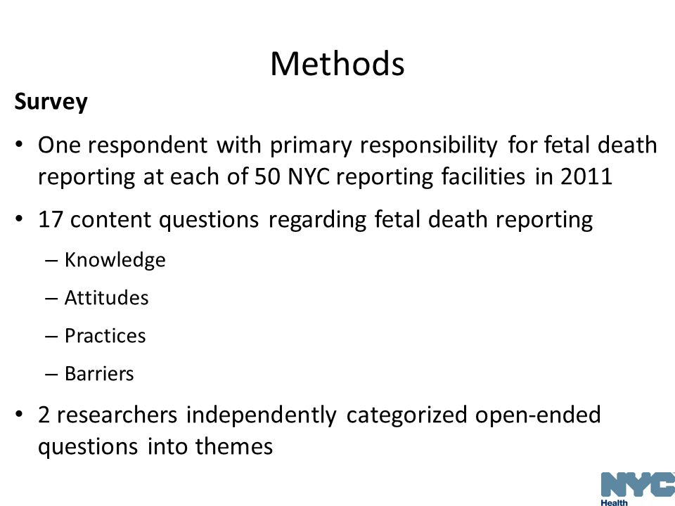Methods Survey One respondent with primary responsibility for fetal death reporting at each of 50 NYC reporting facilities in 2011 17 content question