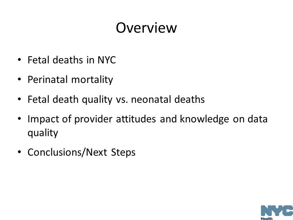 NYC Fetal Deaths 2011 Attribute Total fetal deaths14 947 # of reporting facilities52 % reported electronically>99% Gestational age <13 weeks 13-19 weeks 20-27 weeks ≥ 28 weeks 81% 12% 5% 2% 93%