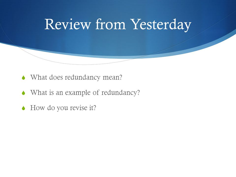 What are you learning today. Yesterday, you learned about redundancy.