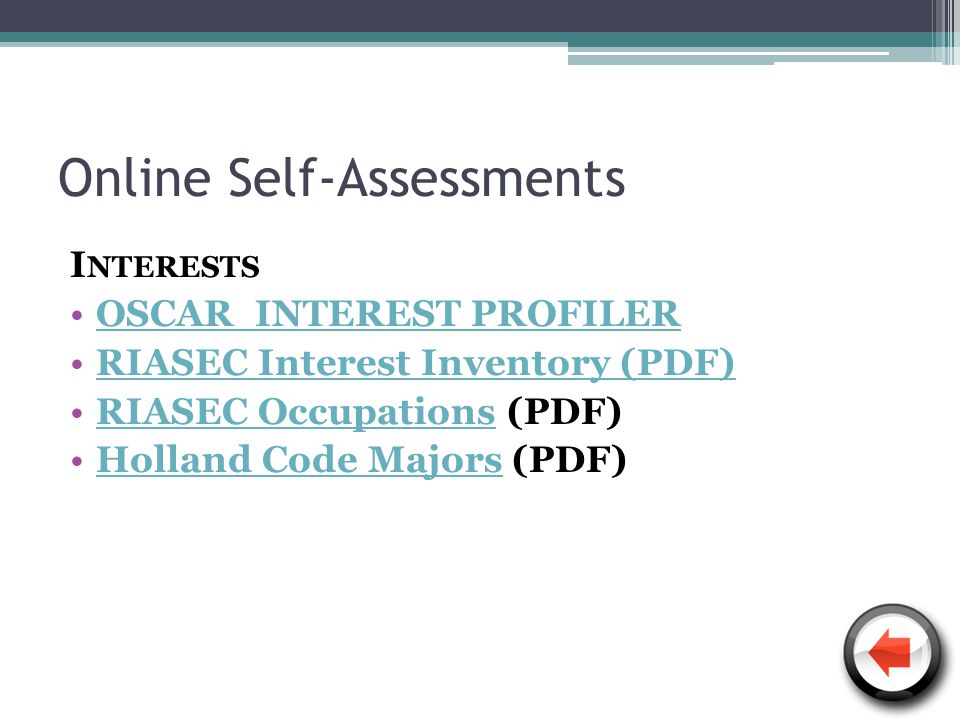 Online Self-Assessments I NTERESTS OSCAR INTEREST PROFILER RIASEC Interest Inventory (PDF)RIASEC Interest Inventory (PDF) RIASEC Occupations (PDF)RIASEC Occupations Holland Code Majors (PDF)Holland Code Majors