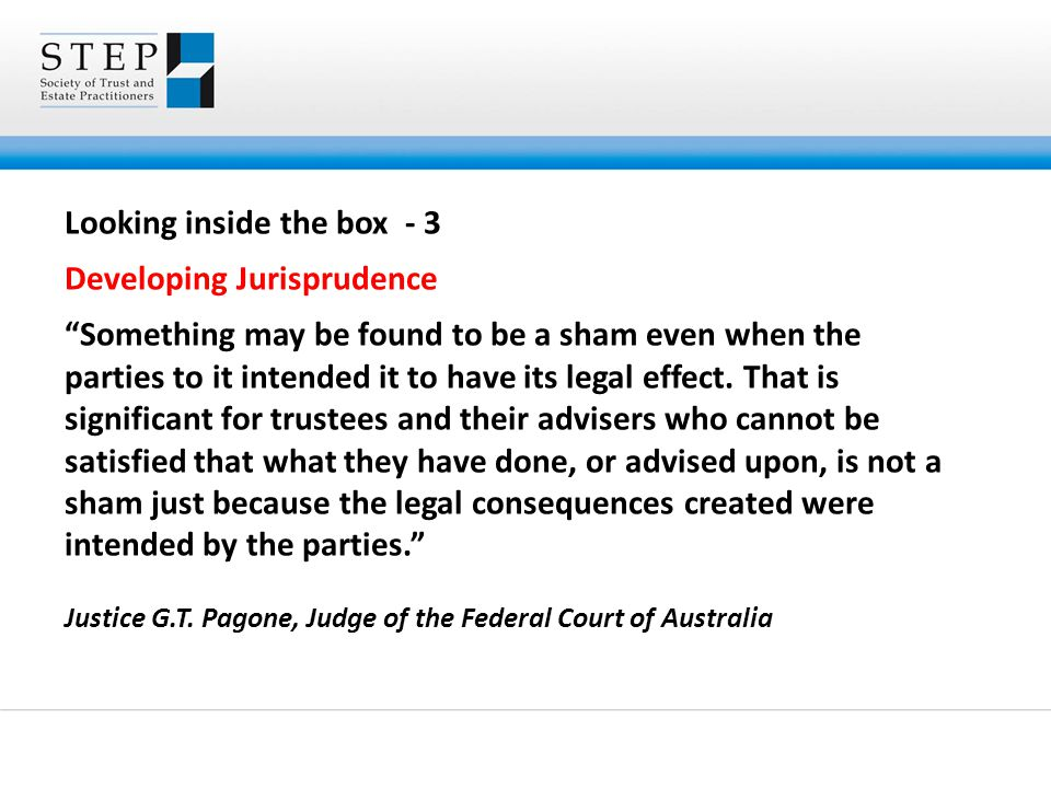 """Looking inside the box - 3 Developing Jurisprudence """"Something may be found to be a sham even when the parties to it intended it to have its legal eff"""