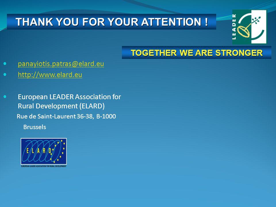 panayiotis.patras@elard.eu http://www.elard.eu European LEADER Association for Rural Development (ELARD) Rue de Saint-Laurent 36-38, B-1000 Brussels THANK YOU FOR YOUR ATTENTION .