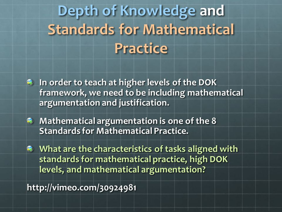 Depth of Knowledge and Standards for Mathematical Practice In order to teach at higher levels of the DOK framework, we need to be including mathematical argumentation and justification.