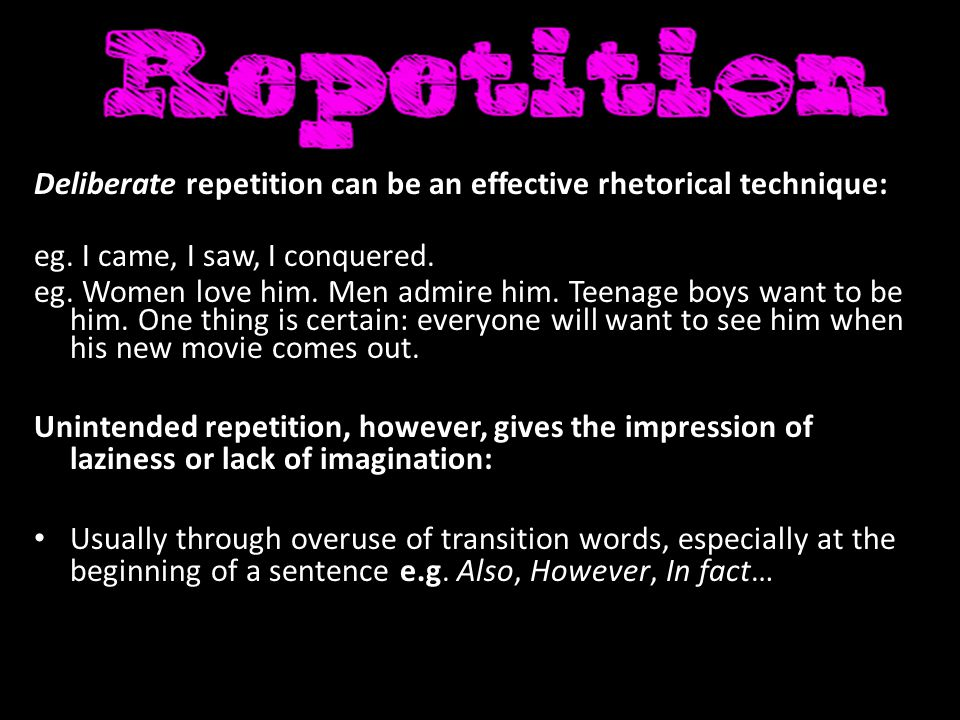 Deliberate repetition can be an effective rhetorical technique: eg.