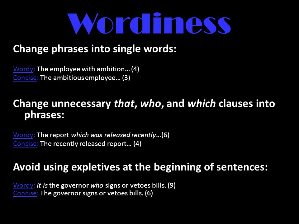 Wordiness Change phrases into single words: Wordy: The employee with ambition… (4) Concise: The ambitious employee… (3) Change unnecessary that, who,
