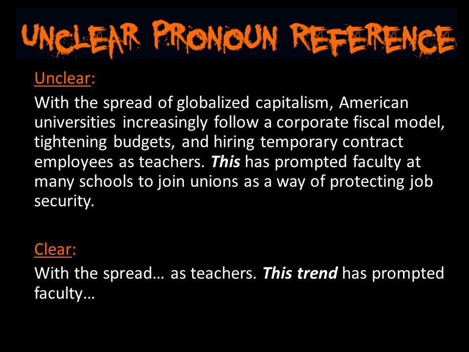 Unclear: With the spread of globalized capitalism, American universities increasingly follow a corporate fiscal model, tightening budgets, and hiring temporary contract employees as teachers.