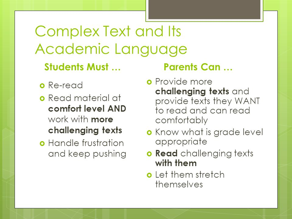 Complex Text and Its Academic Language Students Must …  Re-read  Read material at comfort level AND work with more challenging texts  Handle frustr