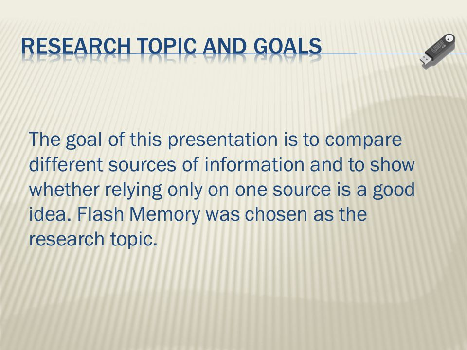 The goal of this presentation is to compare different sources of information and to show whether relying only on one source is a good idea. Flash Memo