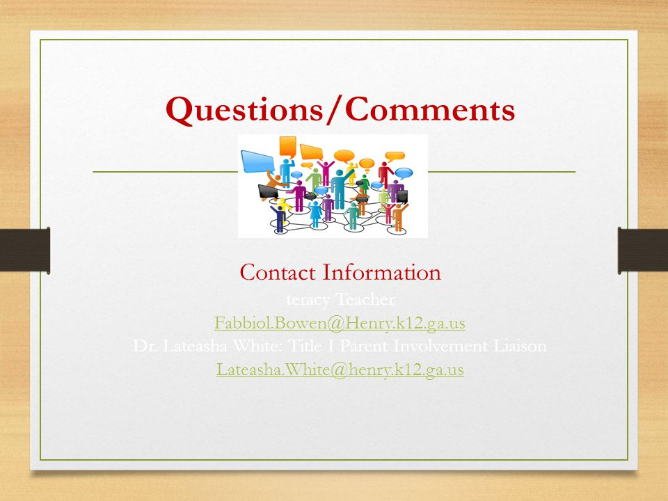 Questions/Comments Contact Information teracy Teacher Fabbiol.Bowen@Henry.k12.ga.us Dr.