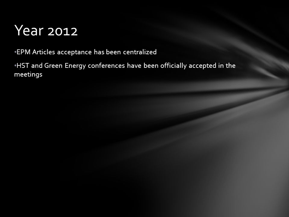 EPM Articles acceptance has been centralized HST and Green Energy conferences have been officially accepted in the meetings Year 2012