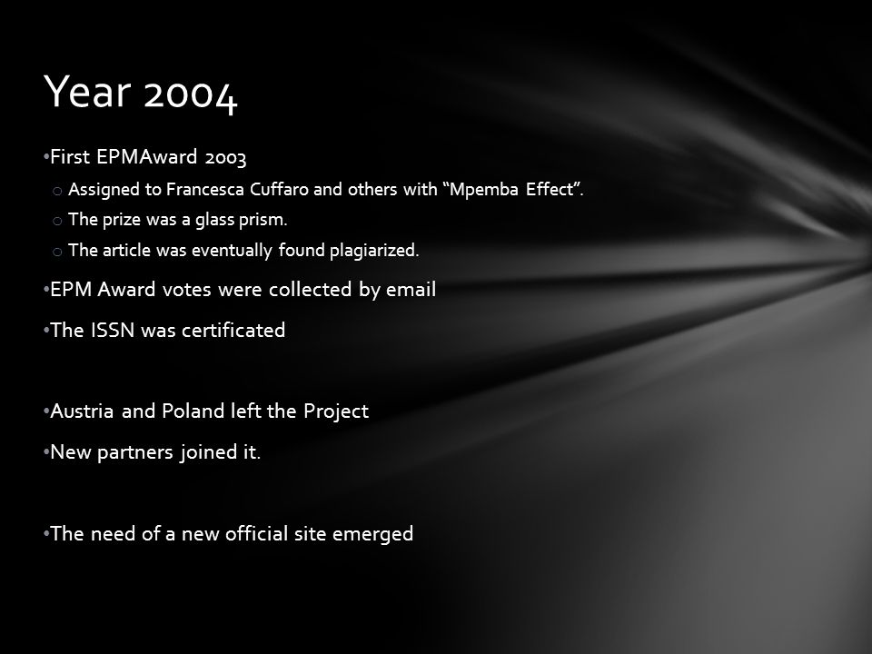 First EPMAward 2003 o Assigned to Francesca Cuffaro and others with Mpemba Effect .