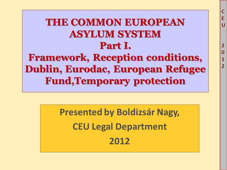 CEU2012CEU2012 THE COMMON EUROPEAN ASYLUM SYSTEM Part I. Framework, Reception conditions, Dublin, Eurodac, European Refugee Fund,Temporary protection