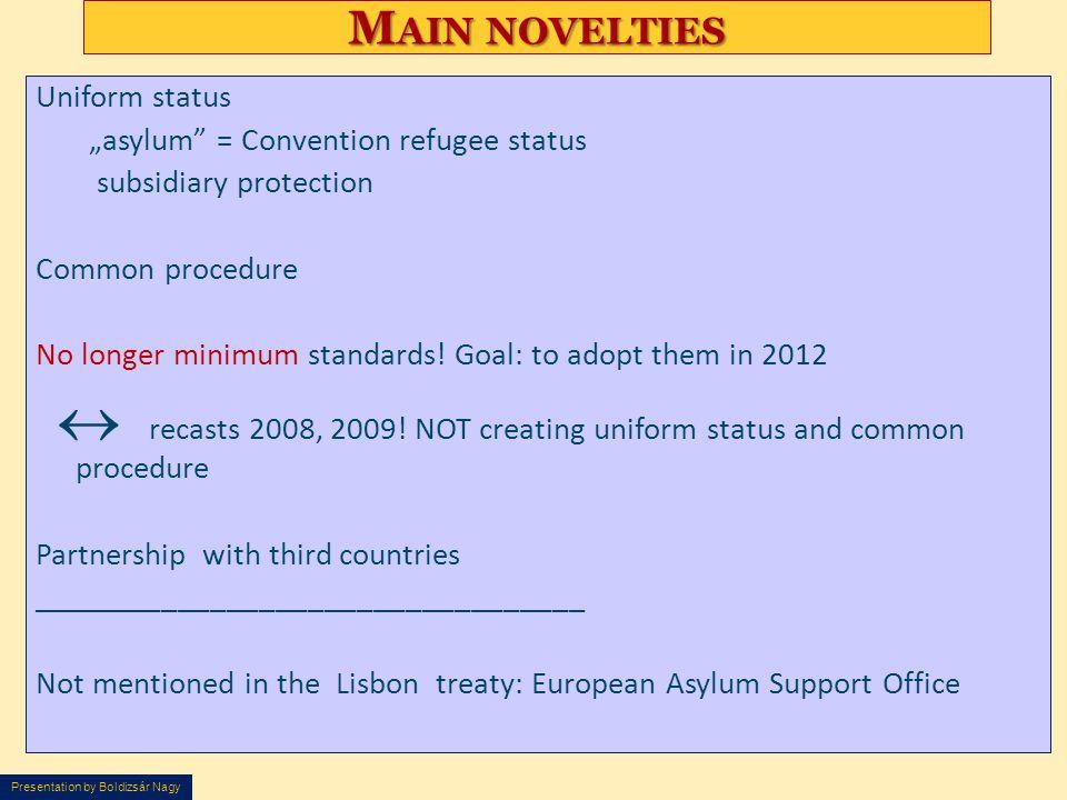 "Presentation by Boldizsár Nagy M AIN NOVELTIES Uniform status ""asylum"" = Convention refugee status subsidiary protection Common procedure No longer mi"