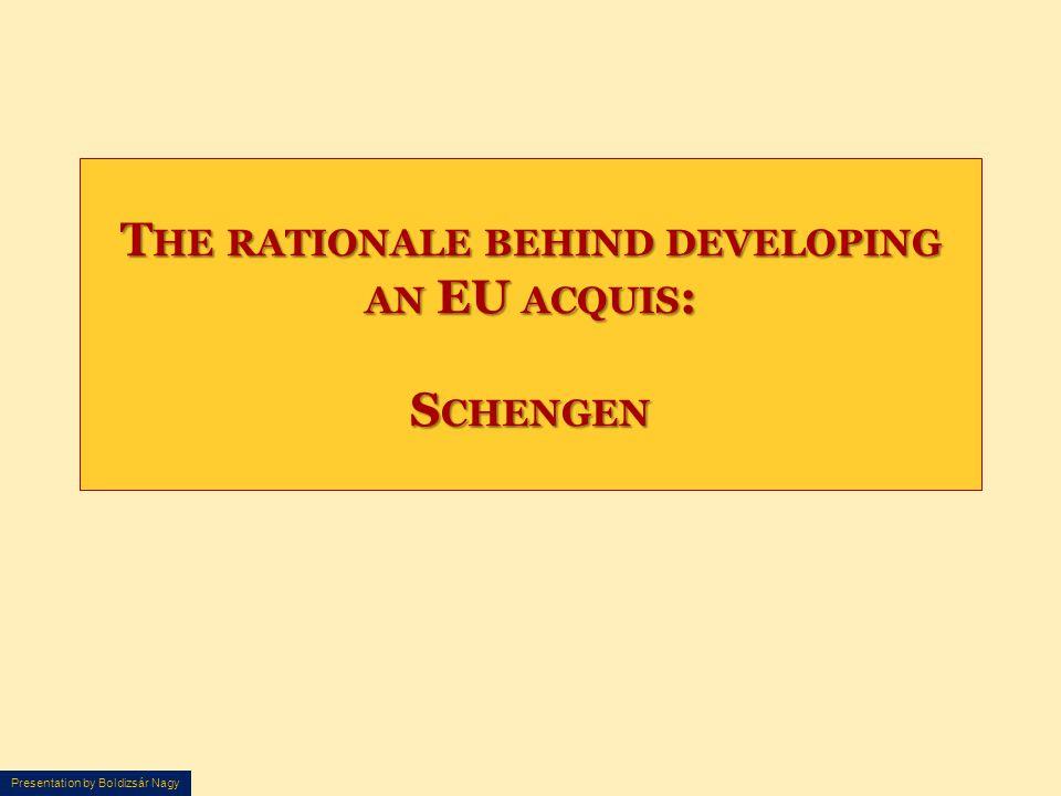 Presentation by Boldizsár Nagy T HE RATIONALE BEHIND DEVELOPING AN EU ACQUIS : S CHENGEN