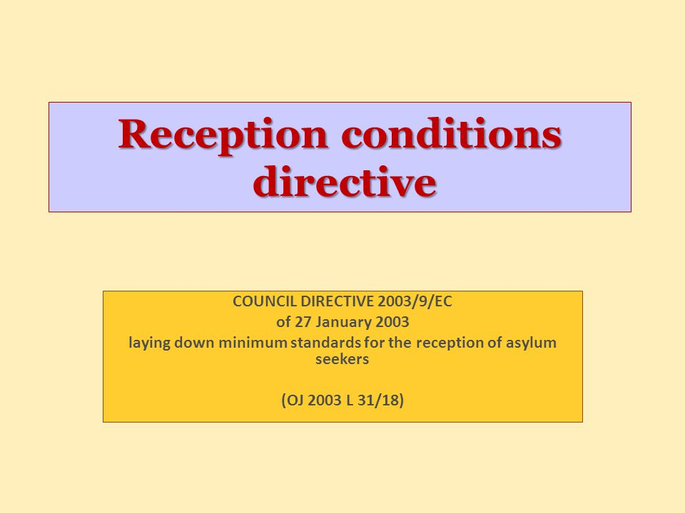Reception conditions directive COUNCIL DIRECTIVE 2003/9/EC of 27 January 2003 laying down minimum standards for the reception of asylum seekers (OJ 20