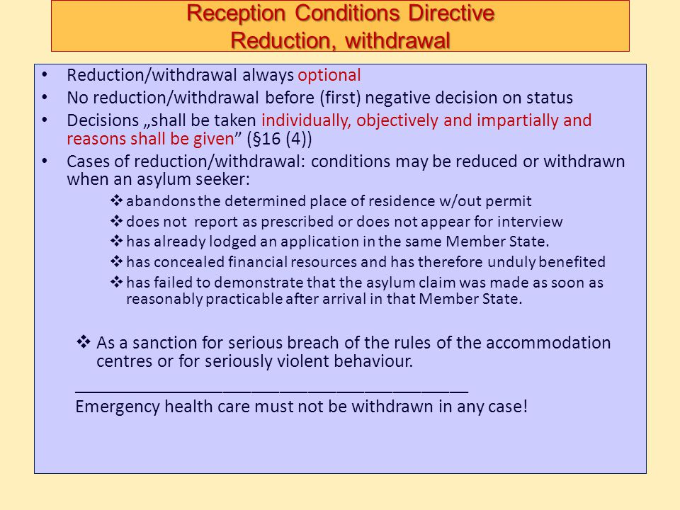 Reception Conditions Directive Reduction, withdrawal Reduction/withdrawal always optional No reduction/withdrawal before (first) negative decision on