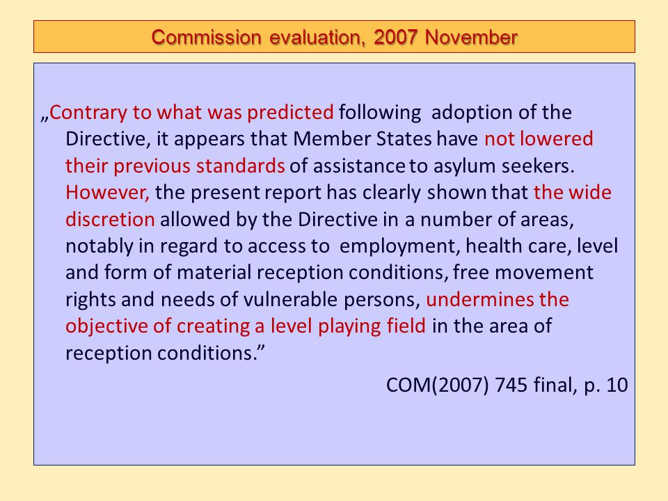 """Commission evaluation, 2007 November """"Contrary to what was predicted following adoption of the Directive, it appears that Member States have not lower"""