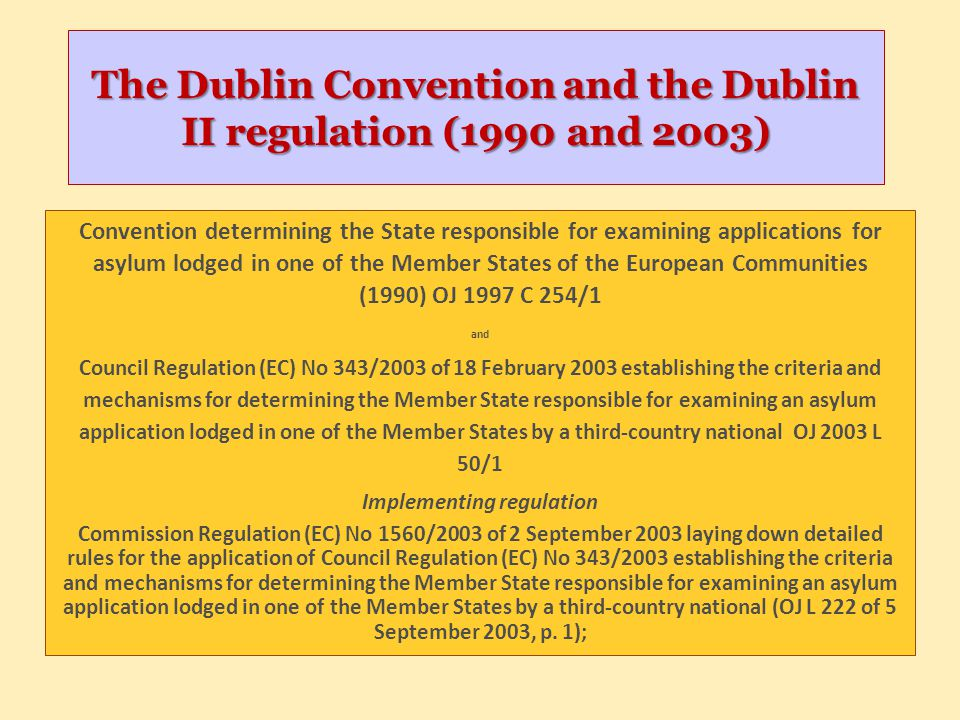 The Dublin Convention and the Dublin II regulation (1990 and 2003) Convention determining the State responsible for examining applications for asylum