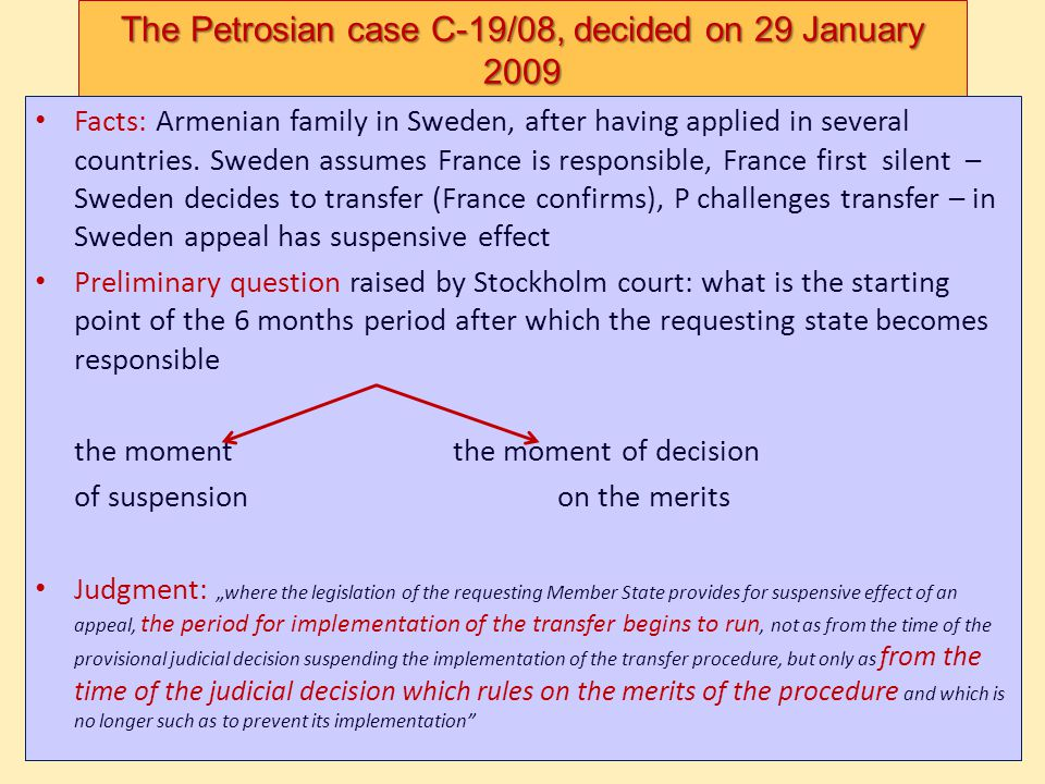 The Petrosian case C-19/08, decided on 29 January 2009 Facts: Armenian family in Sweden, after having applied in several countries. Sweden assumes Fra